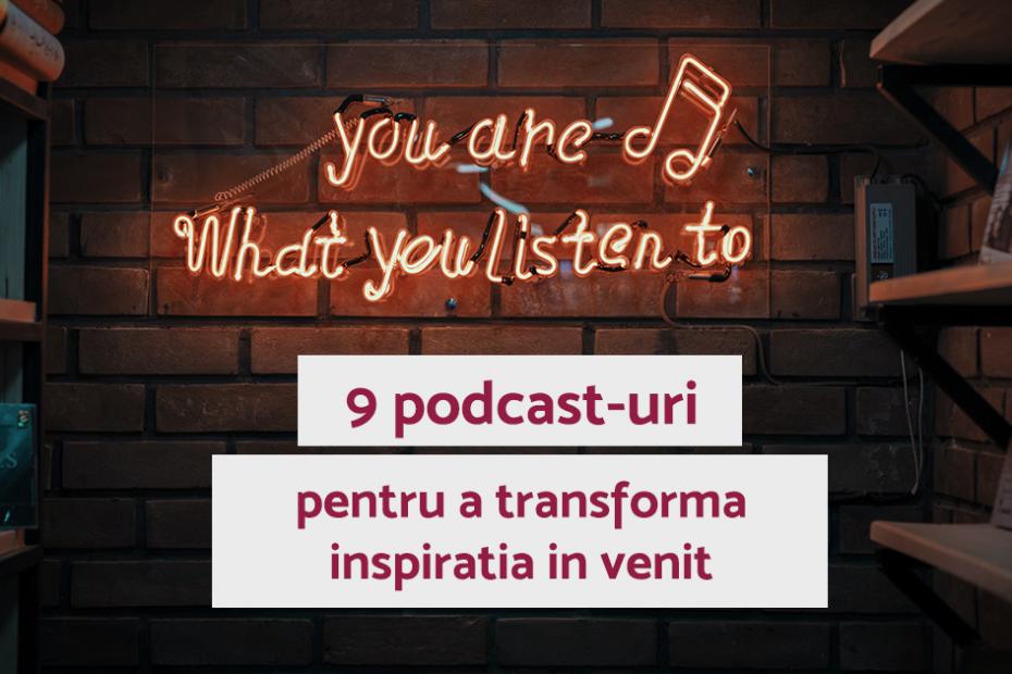 9 podcast-uri pentru a transforma inspiratia in venit